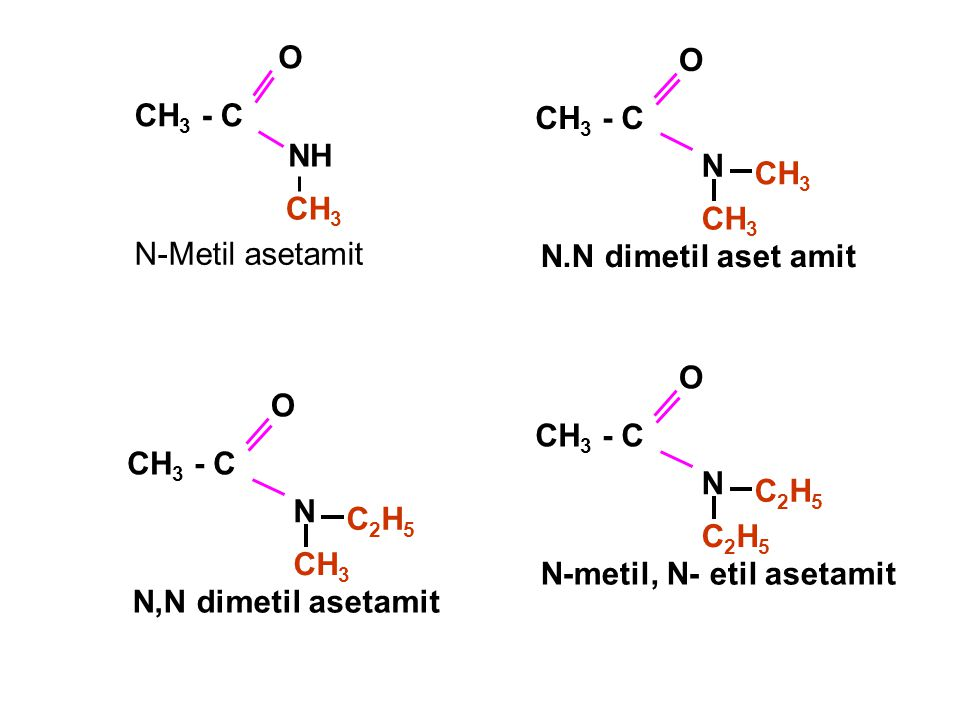 NH O. CH3 - C. CH3. N-Metil asetamit. CH3. N. O. CH3 - C. N.N dimetil aset amit. C2H5. N.