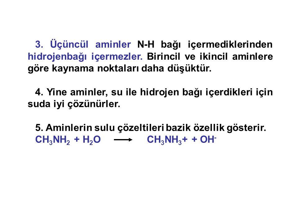 3. Üçüncül aminler N-H bağı içermediklerinden hidrojenbağı içermezler