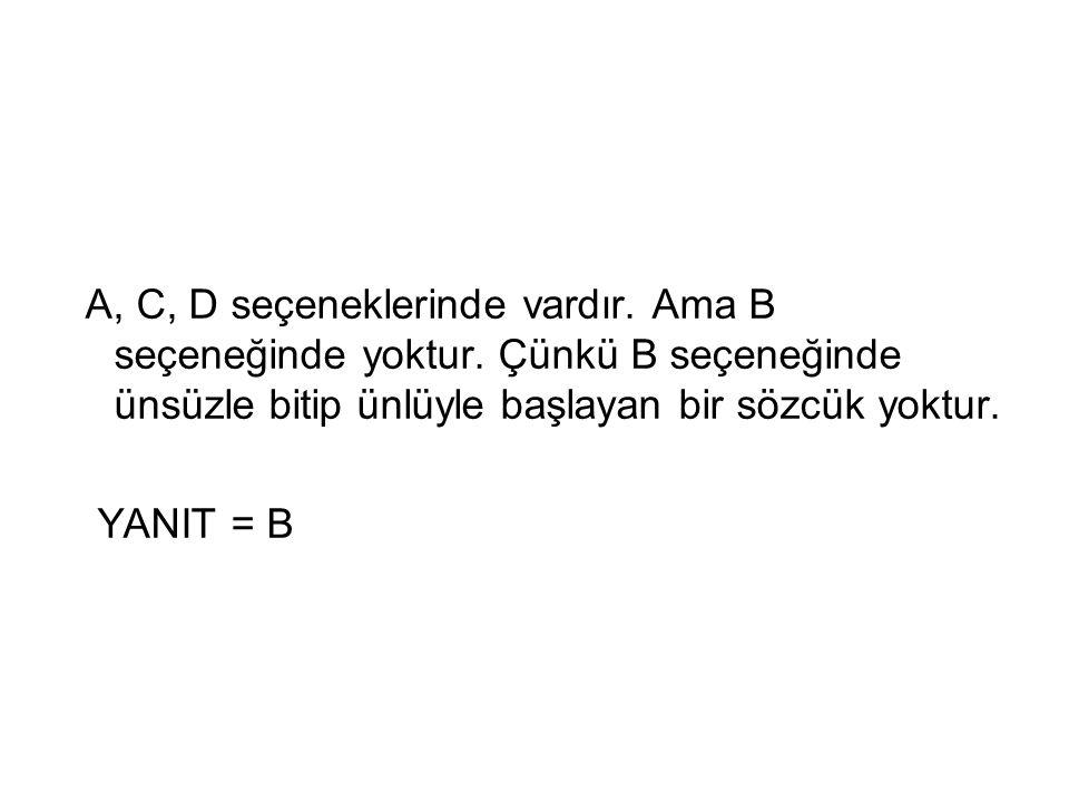 A, C, D seçeneklerinde vardır. Ama B seçeneğinde yoktur