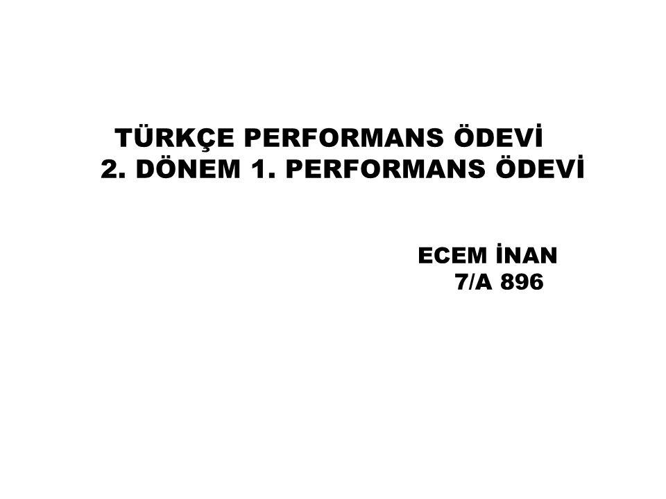 TÜRKÇE PERFORMANS ÖDEVİ 2. DÖNEM 1. PERFORMANS ÖDEVİ ECEM İNAN 7/A 896
