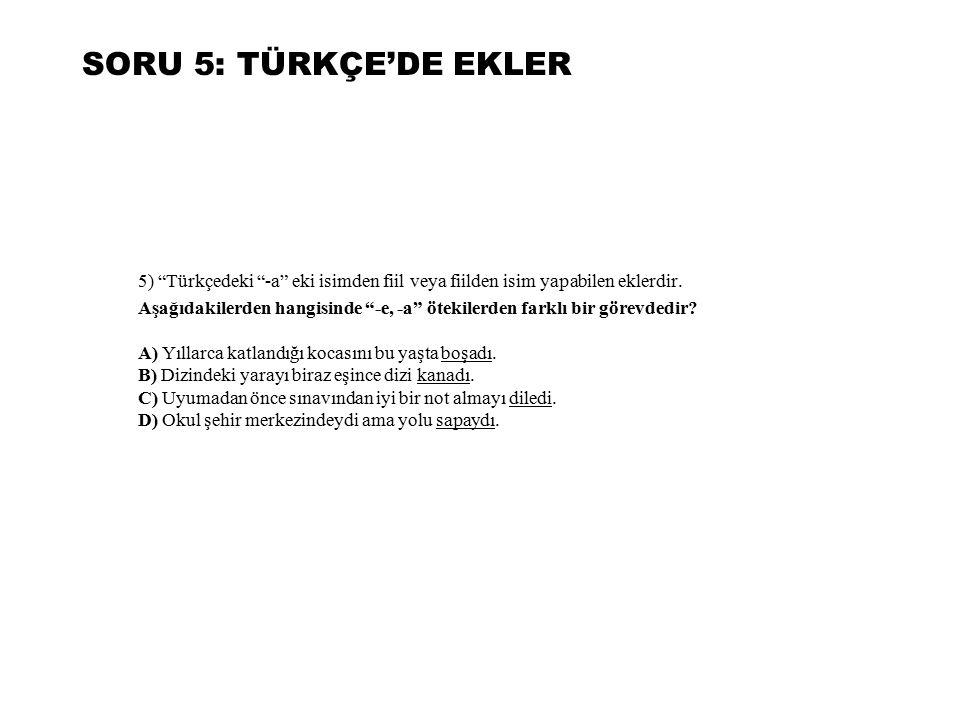 SORU 5: TÜRKÇE'DE EKLER 5) Türkçedeki -a eki isimden fiil veya fiilden isim yapabilen eklerdir.