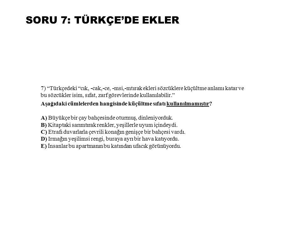 SORU 7: TÜRKÇE'DE EKLER