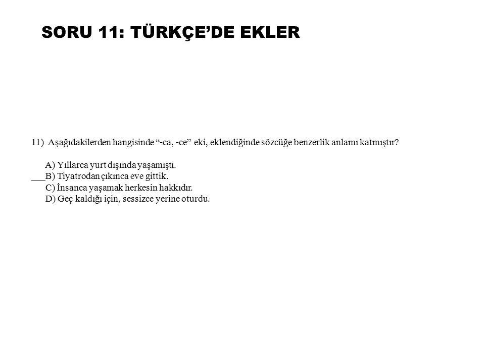 SORU 11: TÜRKÇE'DE EKLER