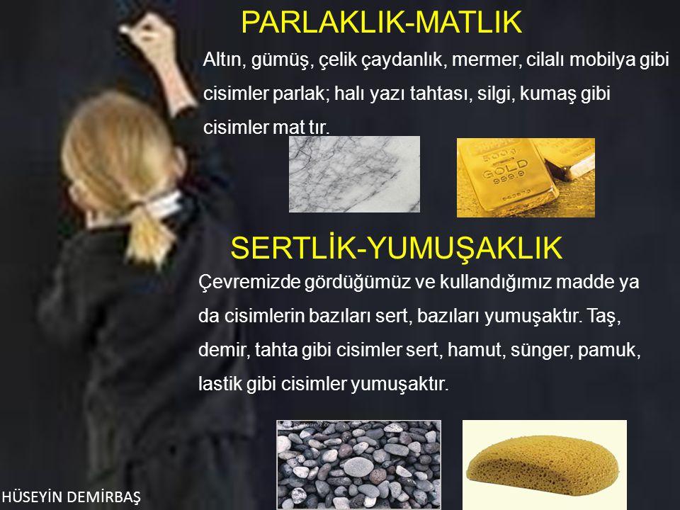 PARLAKLIK-MATLIK SERTLİK-YUMUŞAKLIK