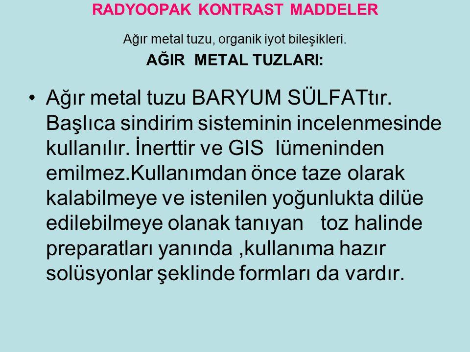 RADYOOPAK KONTRAST MADDELER Ağır metal tuzu, organik iyot bileşikleri