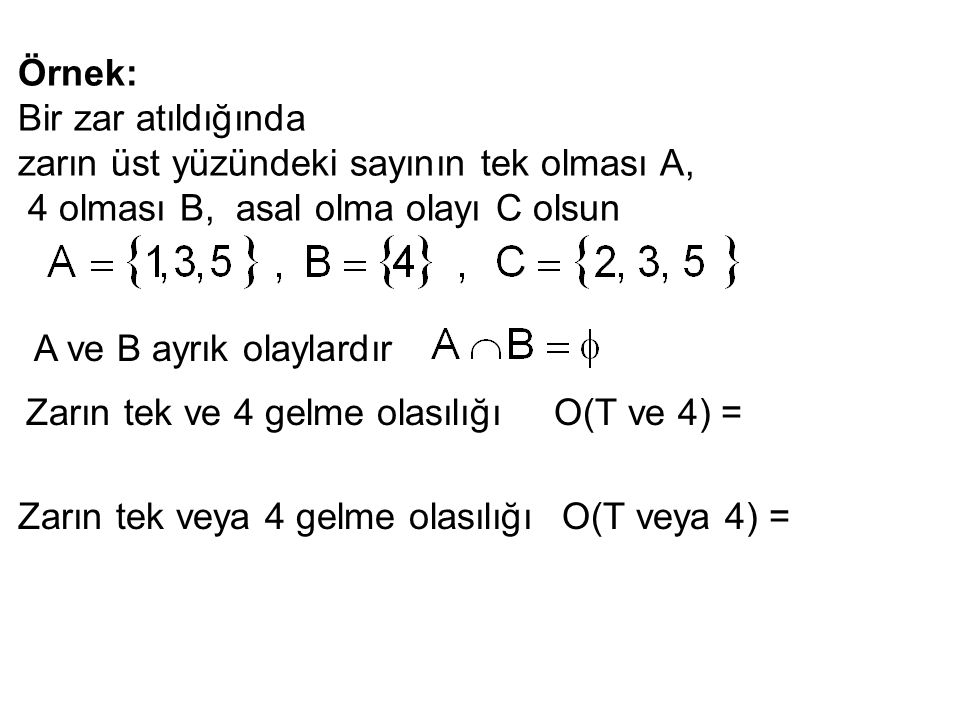 Örnek: Bir zar atıldığında. zarın üst yüzündeki sayının tek olması A, 4 olması B, asal olma olayı C olsun.