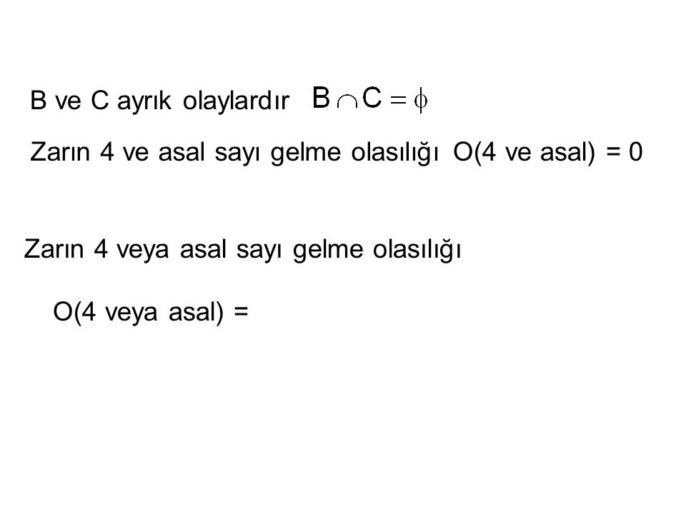 B ve C ayrık olaylardır Zarın 4 ve asal sayı gelme olasılığı. O(4 ve asal) = 0. Zarın 4 veya asal sayı gelme olasılığı.