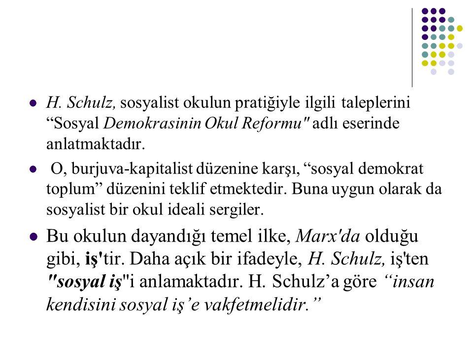 H. Schulz, sosyalist okulun pratiğiyle ilgili taleplerini Sosyal Demokrasinin Okul Reformu adlı eserinde anlatmaktadır.