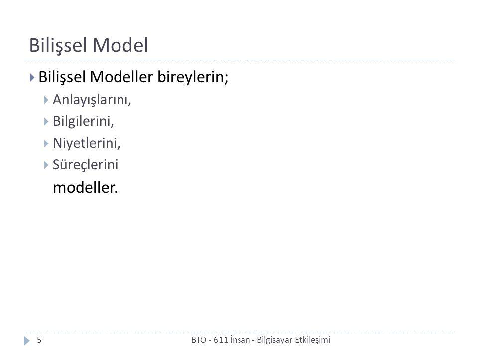 Bilişsel Model Bilişsel Modeller bireylerin; modeller. Anlayışlarını,