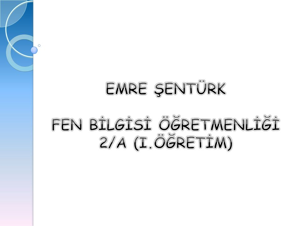 EMRE ŞENTÜRK FEN BİLGİSİ ÖĞRETMENLİĞİ 2/A (I.ÖĞRETİM)