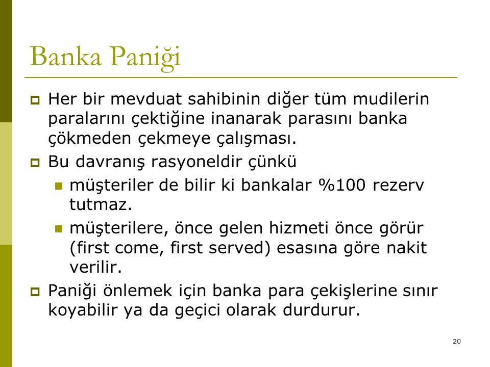 Banka Paniği Her bir mevduat sahibinin diğer tüm mudilerin paralarını çektiğine inanarak parasını banka çökmeden çekmeye çalışması.
