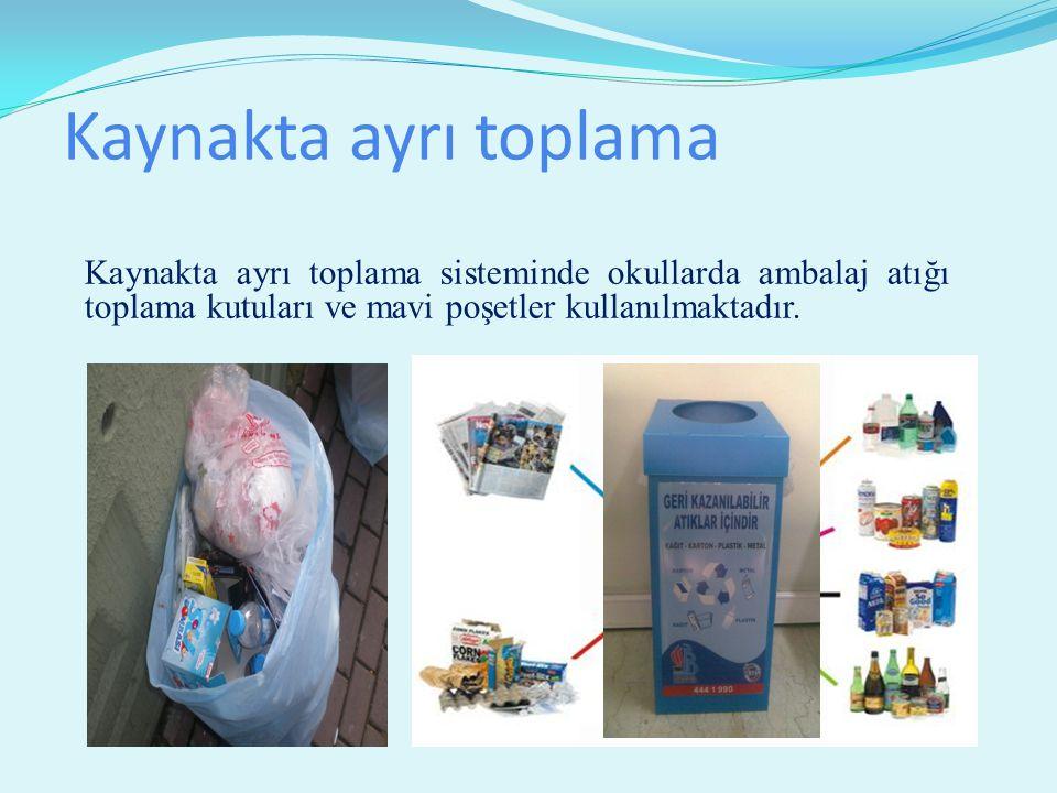 Kaynakta ayrı toplama Kaynakta ayrı toplama sisteminde okullarda ambalaj atığı toplama kutuları ve mavi poşetler kullanılmaktadır.