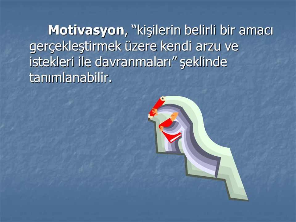 Motivasyon, kişilerin belirli bir amacı gerçekleştirmek üzere kendi arzu ve istekleri ile davranmaları şeklinde tanımlanabilir.