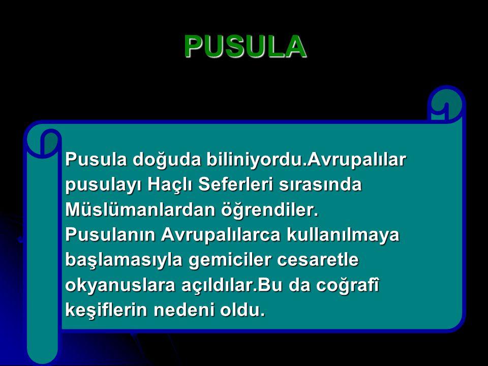 PUSULA Pusula doğuda biliniyordu.Avrupalılar
