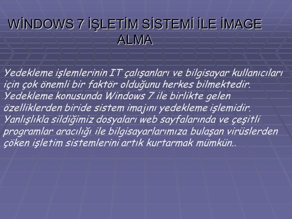 WİNDOWS 7 İŞLETİM SİSTEMİ İLE İMAGE ALMA