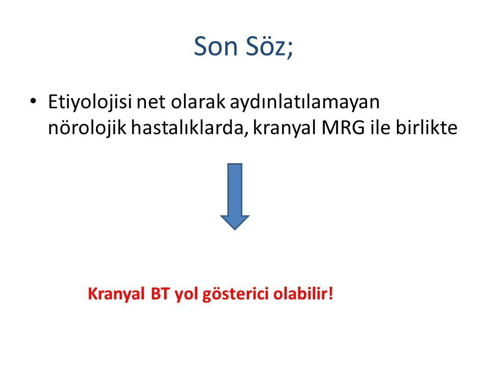 Son Söz; Etiyolojisi net olarak aydınlatılamayan nörolojik hastalıklarda, kranyal MRG ile birlikte.