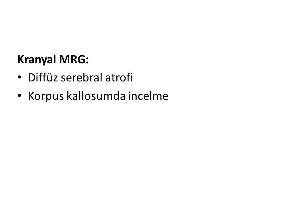 Kranyal MRG: Diffüz serebral atrofi Korpus kallosumda incelme