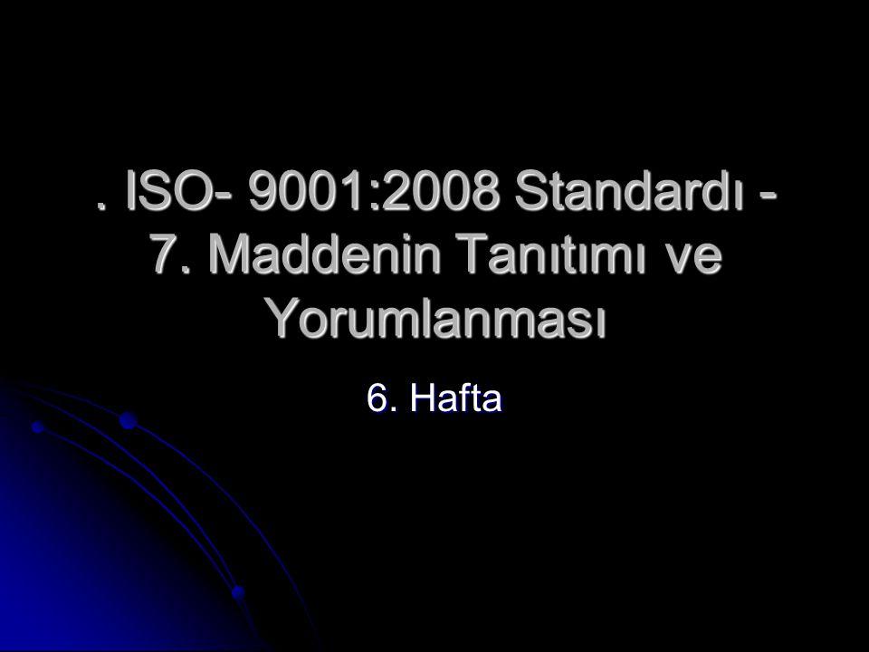 . ISO- 9001:2008 Standardı - 7. Maddenin Tanıtımı ve Yorumlanması