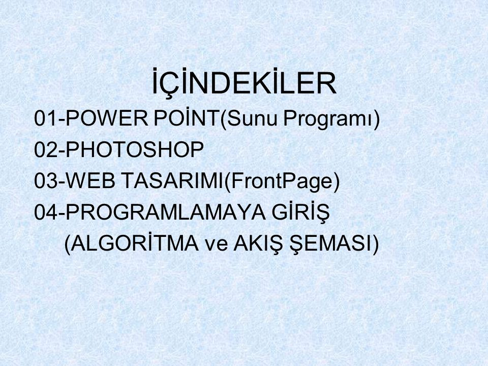 İÇİNDEKİLER 01-POWER POİNT(Sunu Programı) 02-PHOTOSHOP