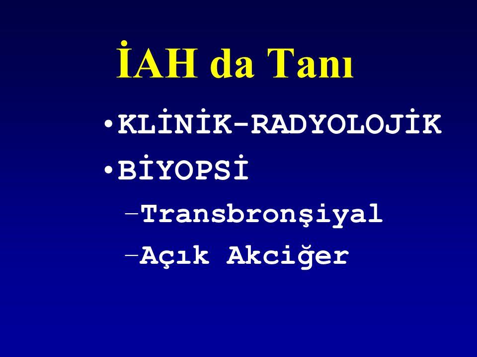 İAH da Tanı KLİNİK-RADYOLOJİK BİYOPSİ Transbronşiyal Açık Akciğer