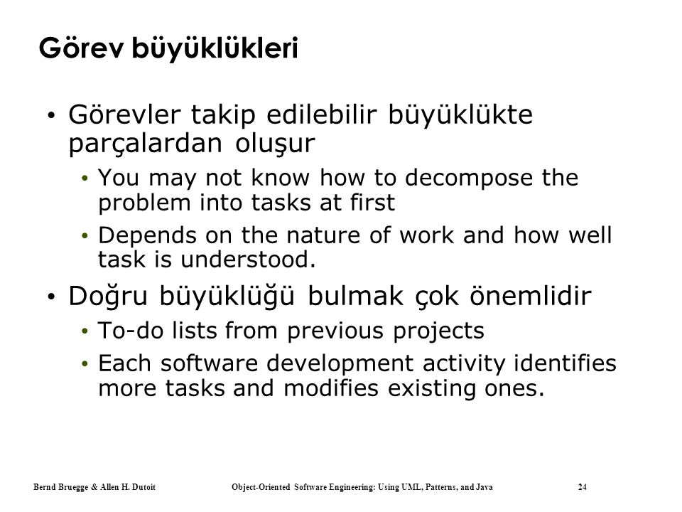 Görev büyüklükleri Görevler takip edilebilir büyüklükte parçalardan oluşur. You may not know how to decompose the problem into tasks at first.