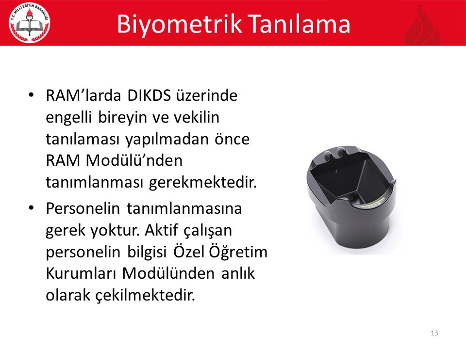 Biyometrik Tanılama RAM'larda DIKDS üzerinde engelli bireyin ve vekilin tanılaması yapılmadan önce RAM Modülü'nden tanımlanması gerekmektedir.