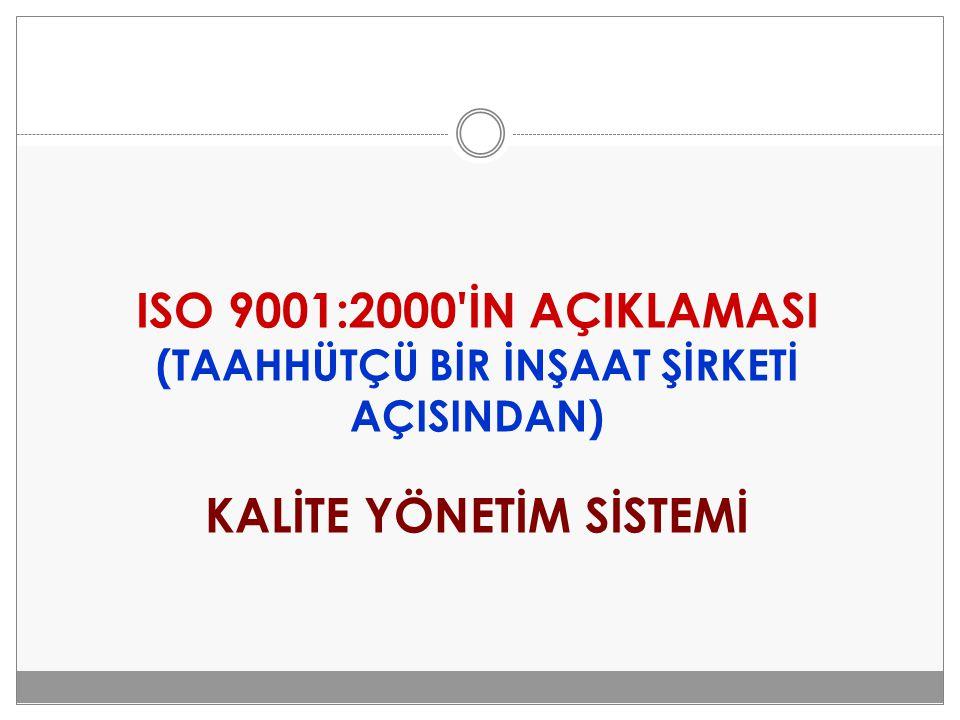 ISO 9001:2000 İN AÇIKLAMASI (TAAHHÜTÇÜ BİR İNŞAAT ŞİRKETİ AÇISINDAN) KALİTE YÖNETİM SİSTEMİ