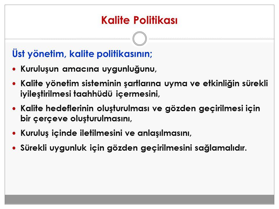 Kalite Politikası Üst yönetim, kalite politikasının;