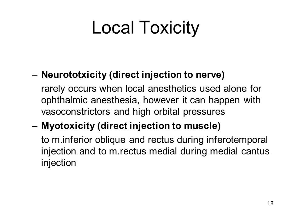 Local Toxicity Neurototxicity (direct injection to nerve)
