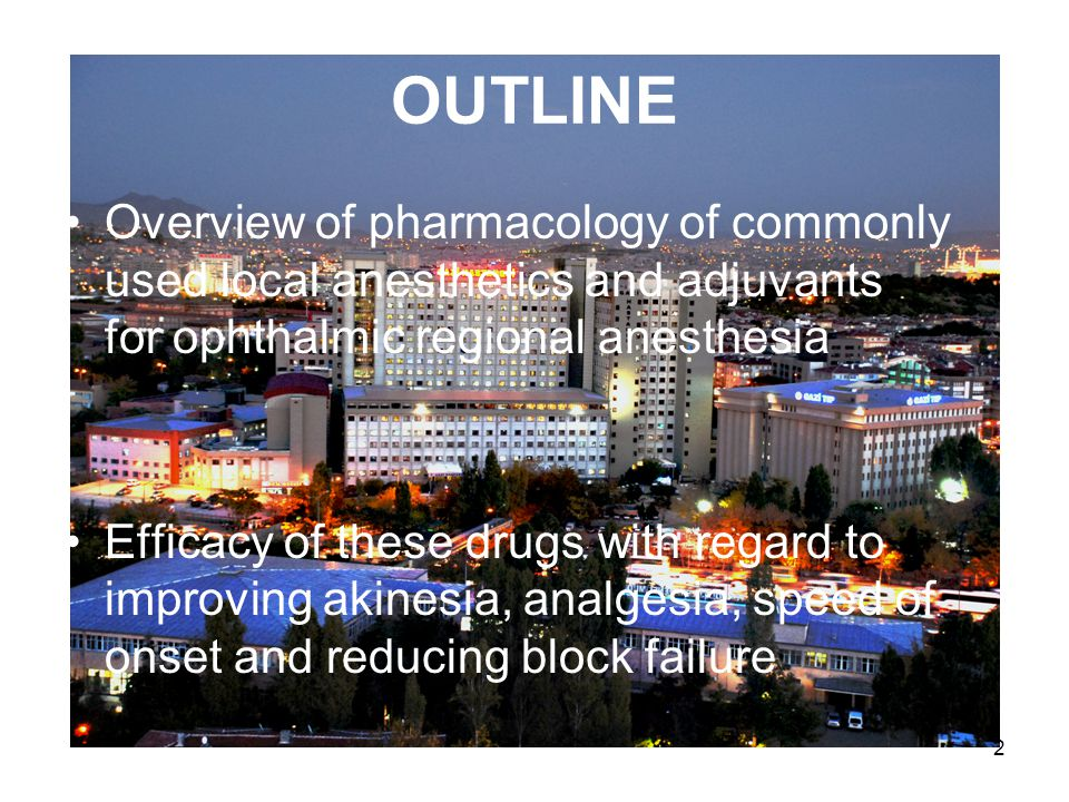 OUTLINE Overview of pharmacology of commonly used local anesthetics and adjuvants for ophthalmic regional anesthesia.