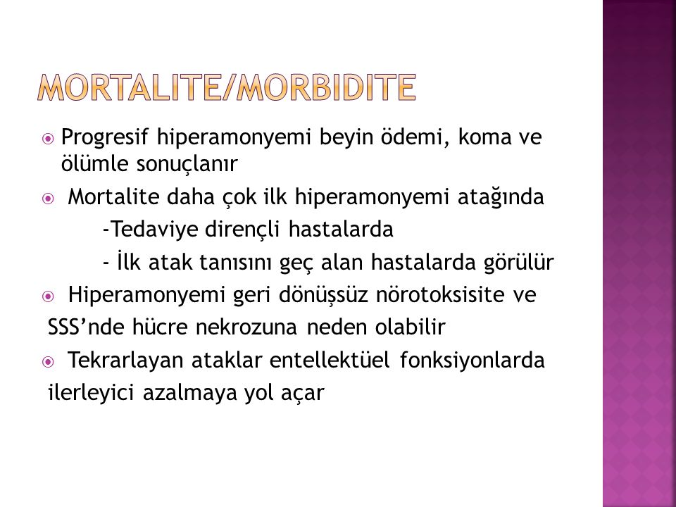 Mortalite/Morbidite Progresif hiperamonyemi beyin ödemi, koma ve ölümle sonuçlanır. Mortalite daha çok ilk hiperamonyemi atağında.