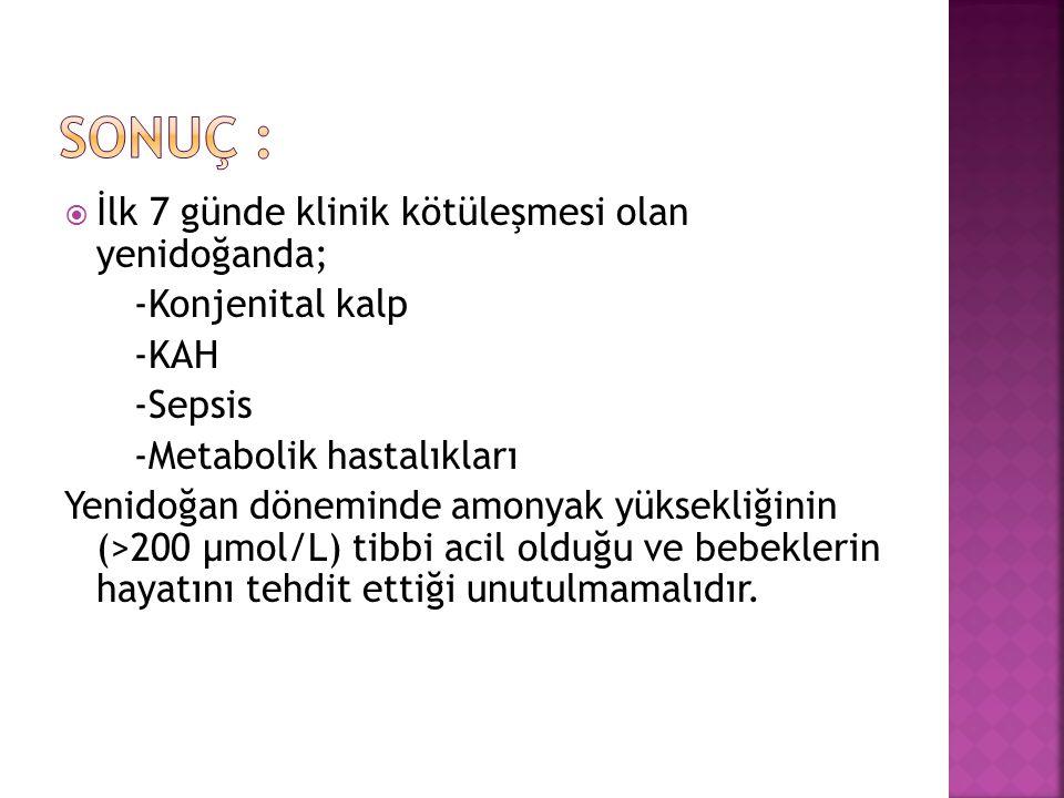Sonuç : İlk 7 günde klinik kötüleşmesi olan yenidoğanda;