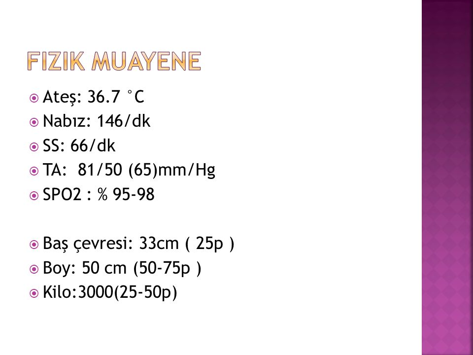 Fizik muayene Ateş: 36.7 °C Nabız: 146/dk SS: 66/dk