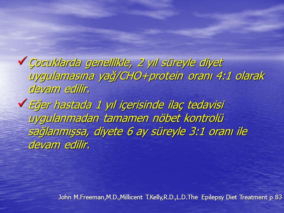 Çocuklarda genellikle, 2 yıl süreyle diyet uygulamasına yağ/CHO+protein oranı 4:1 olarak devam edilir.