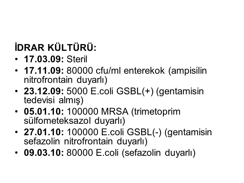 İDRAR KÜLTÜRÜ: 17.03.09: Steril. 17.11.09: 80000 cfu/ml enterekok (ampisilin nitrofrontain duyarlı)