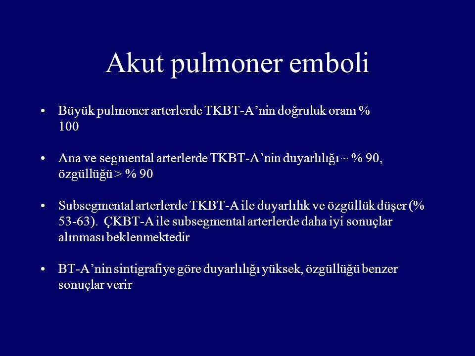 Akut pulmoner emboli Büyük pulmoner arterlerde TKBT-A'nin doğruluk oranı % 100. Ana ve segmental arterlerde TKBT-A'nin duyarlılığı ~ % 90,