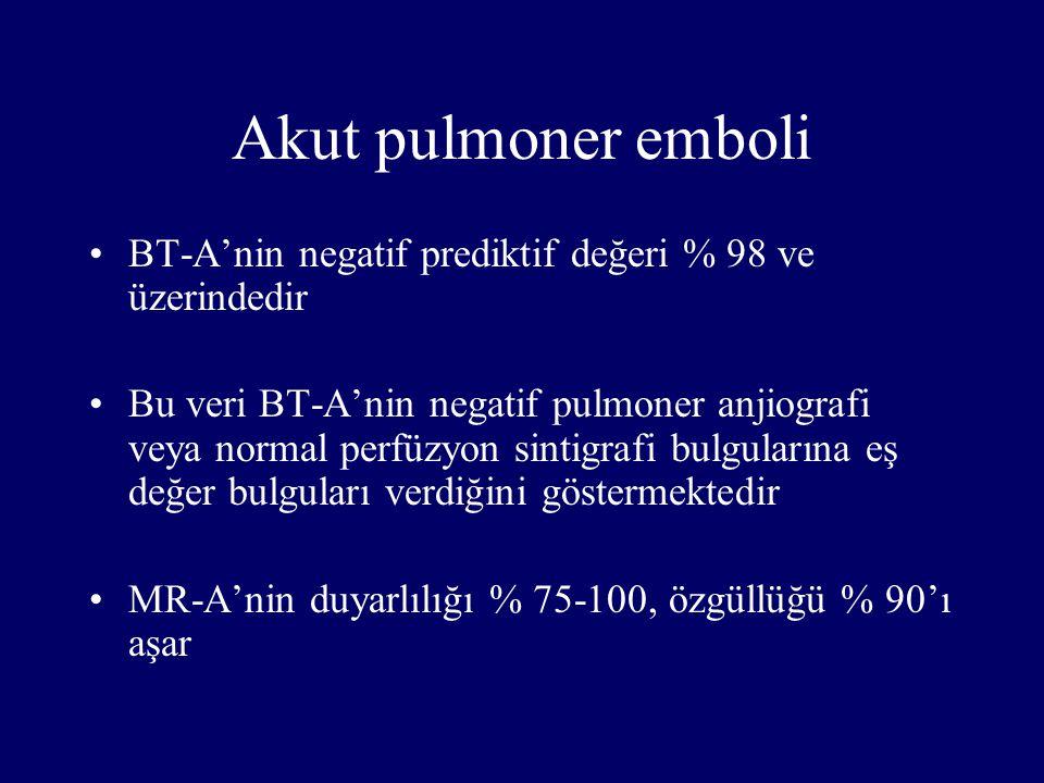 Akut pulmoner emboli BT-A'nin negatif prediktif değeri % 98 ve üzerindedir.