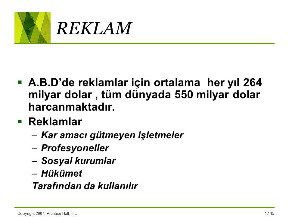 REKLAM A.B.D'de reklamlar için ortalama her yıl 264 milyar dolar , tüm dünyada 550 milyar dolar harcanmaktadır.