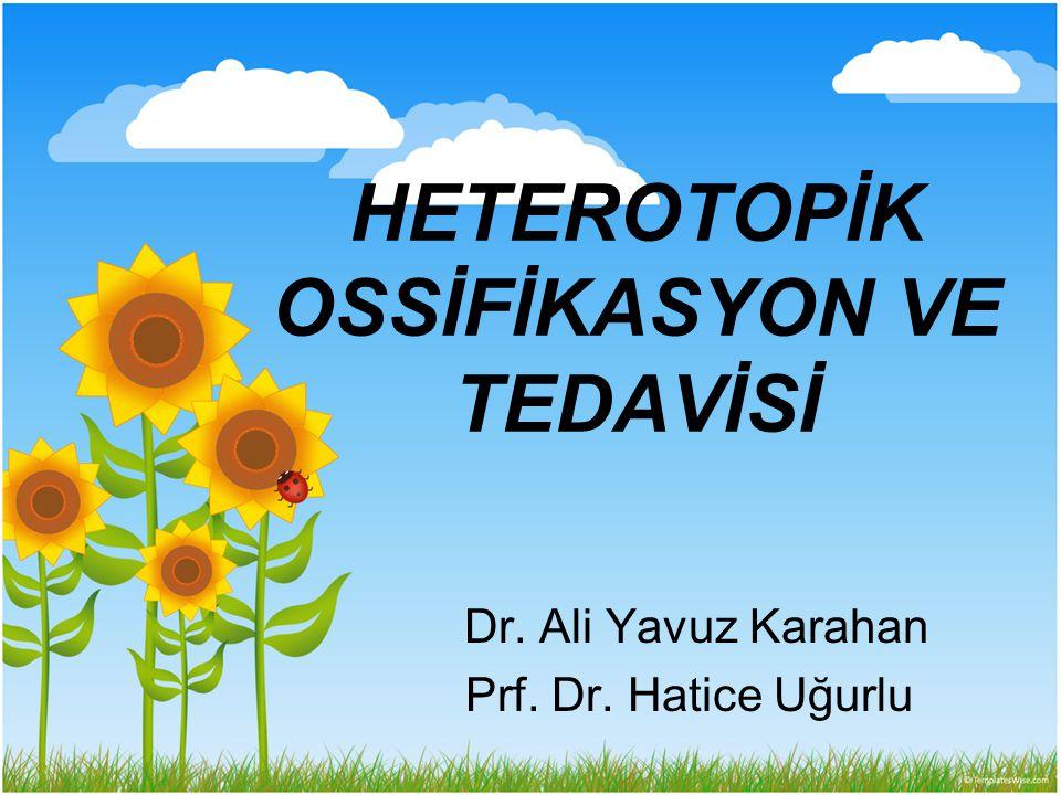 HETEROTOPİK OSSİFİKASYON VE TEDAVİSİ