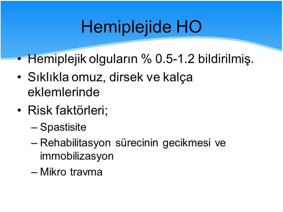 Hemiplejide HO Hemiplejik olguların % 0.5-1.2 bildirilmiş.