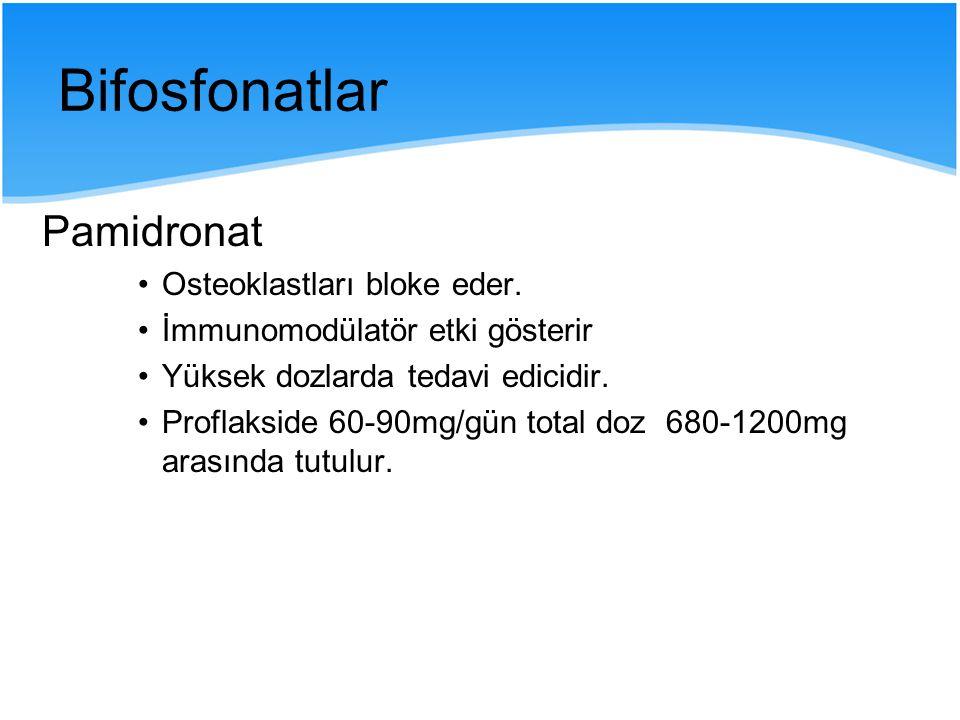 Bifosfonatlar Pamidronat Osteoklastları bloke eder.