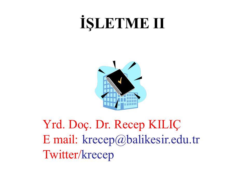 İŞLETME II Yrd. Doç. Dr. Recep KILIÇ E mail: krecep@balikesir.edu.tr