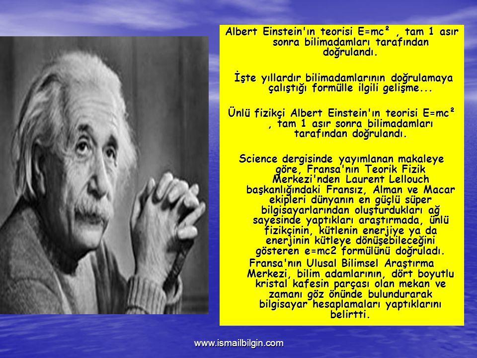 Albert Einstein ın teorisi E=mc² , tam 1 asır sonra bilimadamları tarafından doğrulandı.