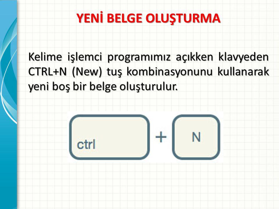 YENİ BELGE OLUŞTURMA Kelime işlemci programımız açıkken klavyeden CTRL+N (New) tuş kombinasyonunu kullanarak yeni boş bir belge oluşturulur.