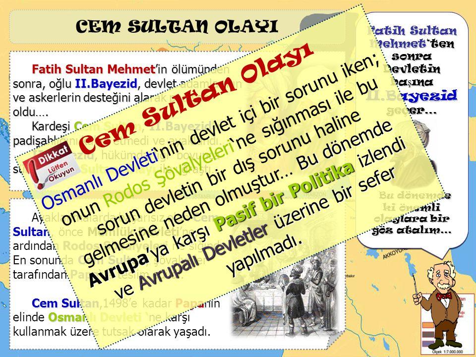 CEM SULTAN OLAYI Şimdi, Fatih Sultan Mehmet Dönemi'ndeki Devlet Sınırlarına bakalım. Fatih Sultan Mehmet'ten sonra.