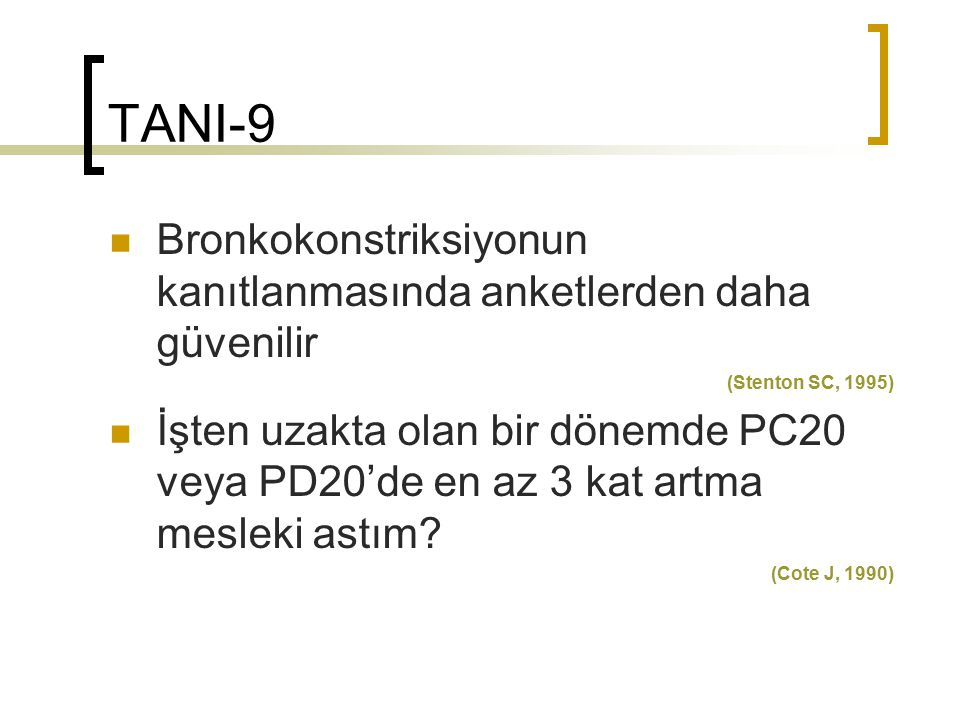 TANI-9 Bronkokonstriksiyonun kanıtlanmasında anketlerden daha güvenilir. (Stenton SC, 1995)