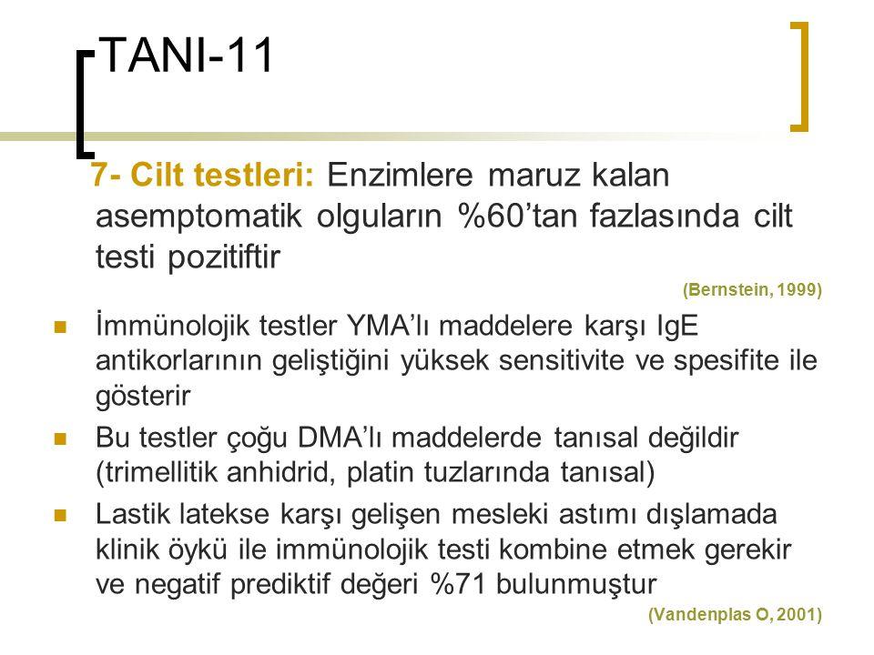 TANI-11 7- Cilt testleri: Enzimlere maruz kalan asemptomatik olguların %60'tan fazlasında cilt testi pozitiftir.