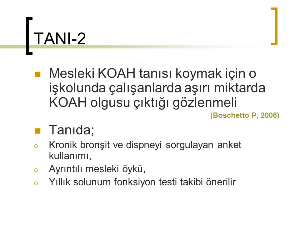 TANI-2 Mesleki KOAH tanısı koymak için o işkolunda çalışanlarda aşırı miktarda KOAH olgusu çıktığı gözlenmeli.