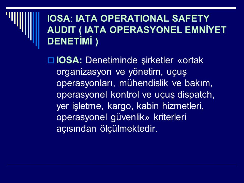 IOSA: IATA OPERATIONAL SAFETY AUDIT ( IATA OPERASYONEL EMNİYET DENETİMİ )