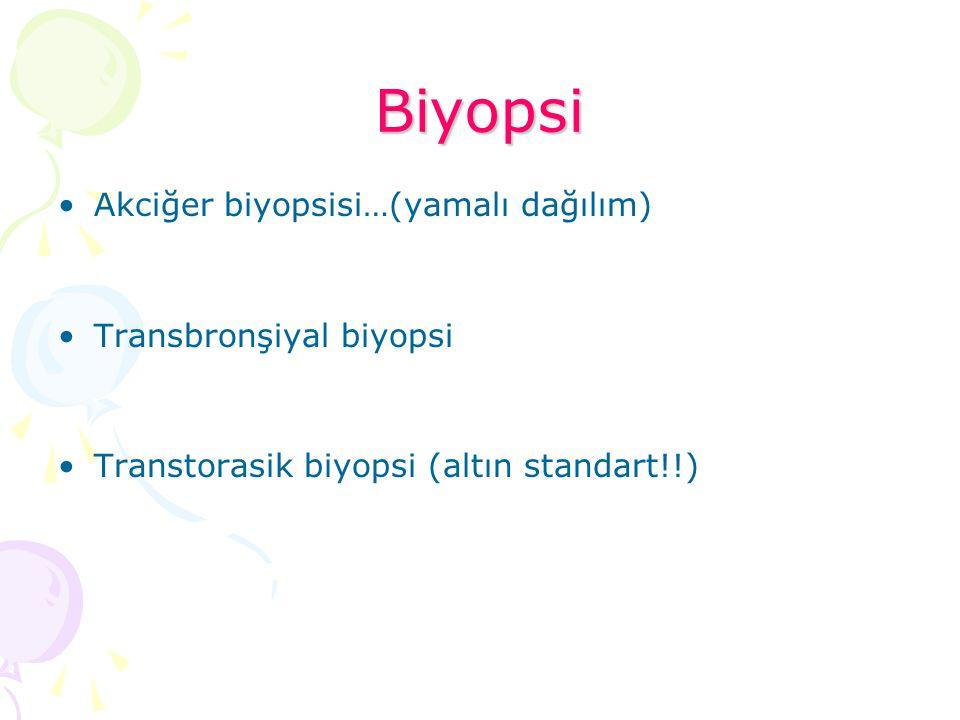 Biyopsi Akciğer biyopsisi…(yamalı dağılım) Transbronşiyal biyopsi